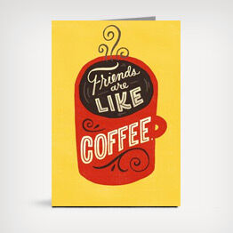 """Friends are like coffee"" funny card"