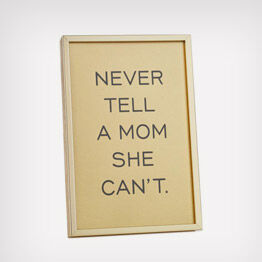"""""""Never tell a mom she can't."""" wall art"""