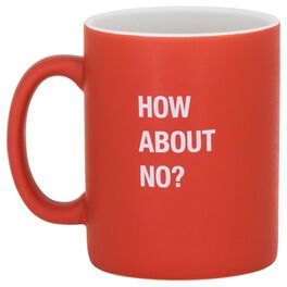 About Face How About No? Mug, 16 oz., , large