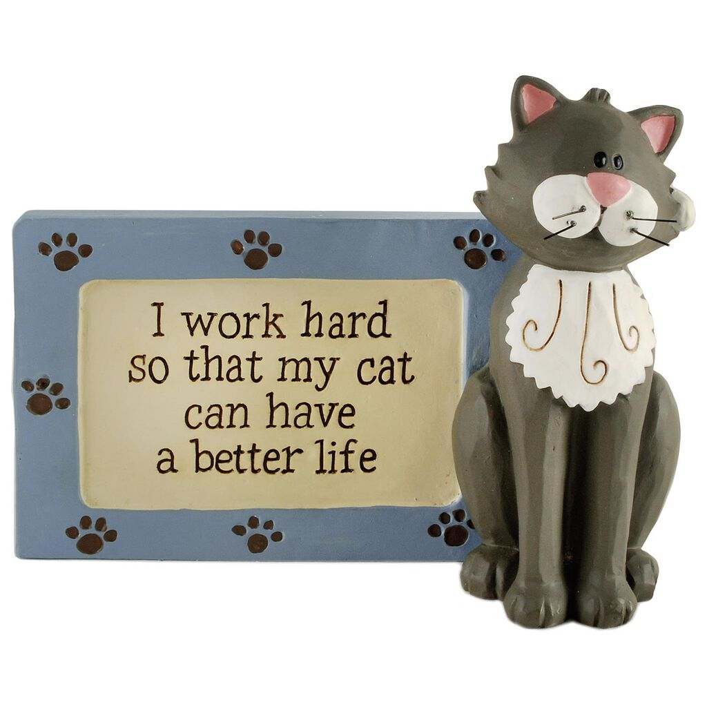 i work so my cat can have a better life sign plaques signs
