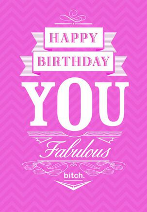 You Fabulous Bitch Funny Birthday Card