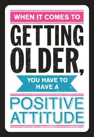 Positive Attitude Toward Aging Funny Birthday Card