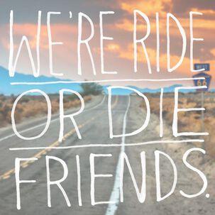 Ride or Die Friendship Card