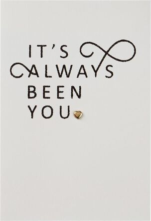 It's Always Been You Anniversary Card