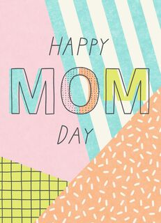 Happy Mom Day! Mother's Day Card for Anyone,
