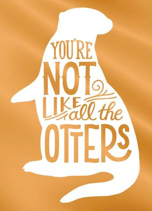 Not Like All the Otters Funny Just Because Card