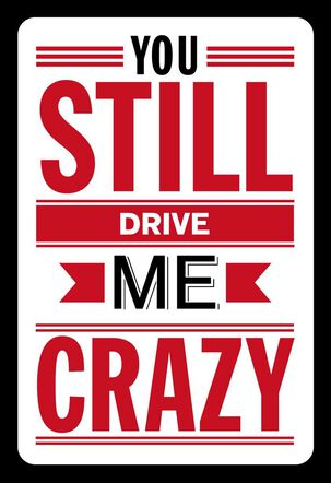 You Drive Me (Good) Crazy Valentine's Day Card