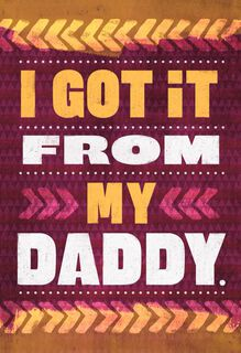 I Got It From My Daddy Father's Day Card,