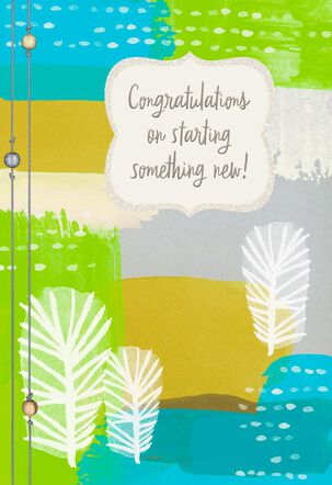 Starting Something New Congratulations Card