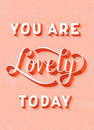 You Are Lovely Just Because Card