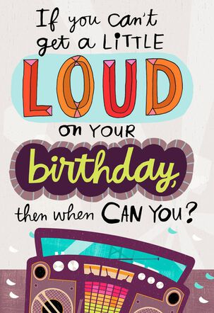 Get a Little Loud Birthday Card
