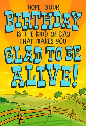 Happy to be Alive Funny Birthday Card