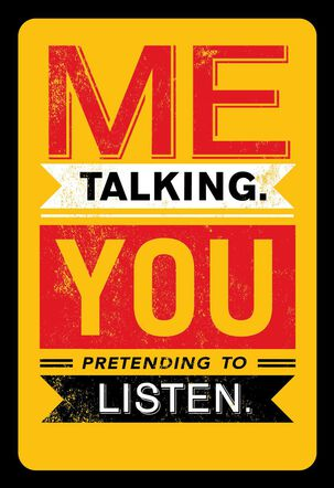 Me Talk, You Listen Funny Anniversary Card