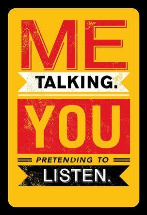 Me Talk, You Listen Funny Anniversary Card