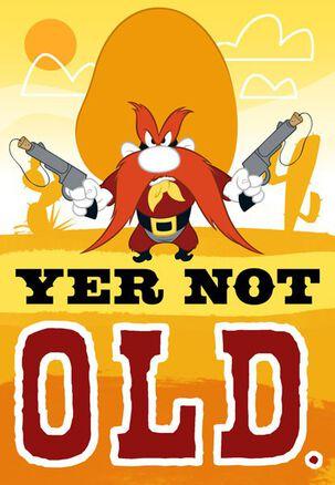 Yer Not Old Yosemite Sam Birthday Card