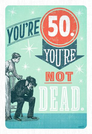 You're 50, Not Dead Birthday Card