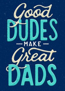 Good Dudes Make Great Dads Father's Day Card,