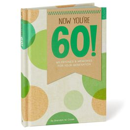 Now You're 60! Milestones and Memories for Your Generation Book, , large