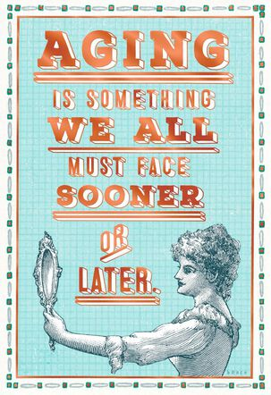 Must Face Aging Funny Birthday Card