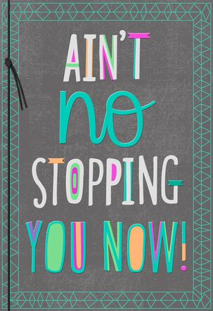 No Stopping You Now Graduation Card