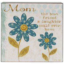 Mom Is the Best Friend a Daughter Could Ever Have Box Sign, 8x8, , large