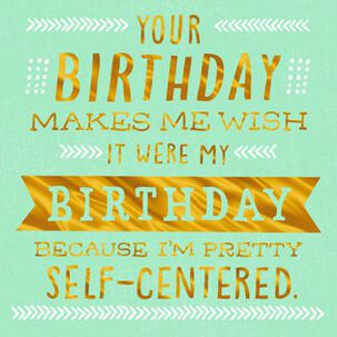 Self-Centered Funny Birthday Card