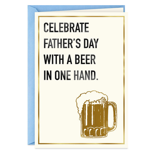 Beer In Hand Funny Fathers Day Card