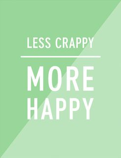 Less Crappy, More Happy Blank Encouragement Card,