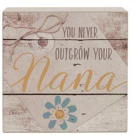 You Never Outgrow Your Nana Box Sign, 4x4, , large