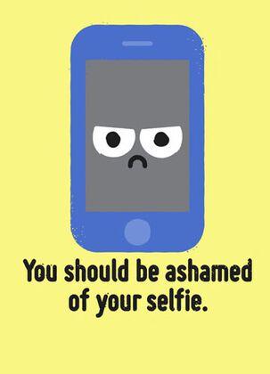 Ashamed of Your Selfie Birthday Card