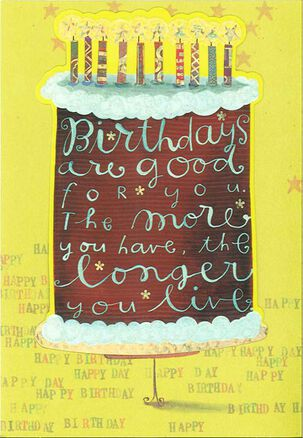 Birthdays Are Good for You Birthday Card