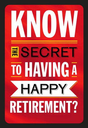 The Secret to Happiness Funny Retirement Card