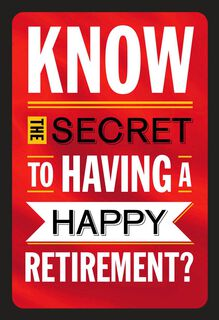 The Secret to Happiness Funny Retirement Card,
