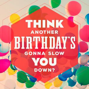 Not Slowing Down Musical Birthday Card