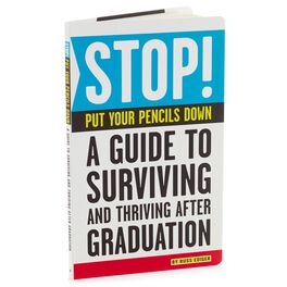 Stop.  Put Your Pencils Down.  A guide to surviving and thriving after graduation., , large