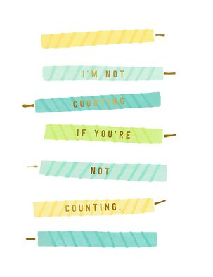 I'm Not Counting Candles Birthday Card