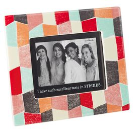 Excellent Taste in Friends Picture Frame, 4x6, , large