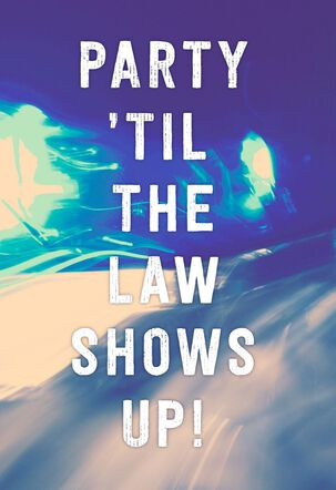 Party 'Til the Law Shows Up Musical Birthday Card