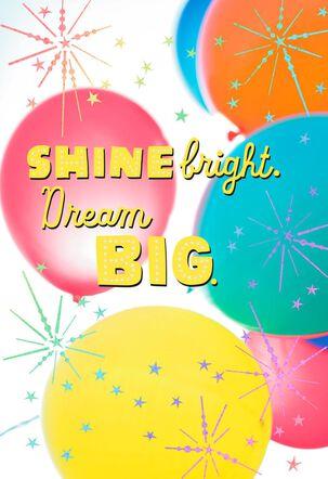 Shine Bright Dream Big Balloons Birthday Card