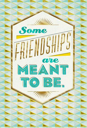 Meant to Be Friendship Card