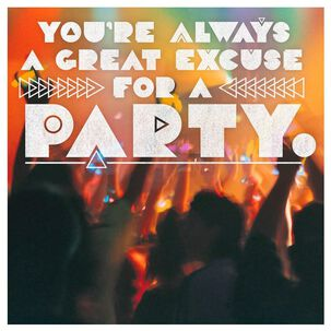 You're Always a Great Excuse for a Party Musical Birthday Card