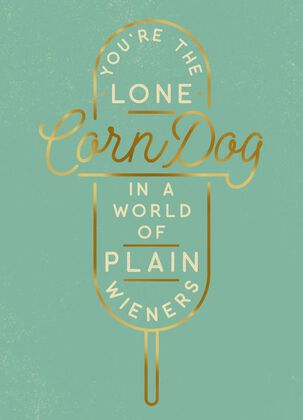 Corn Dog in a World of Plain Wieners Encouragement Card