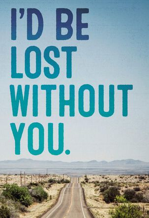 Lost Without You Birthday Card