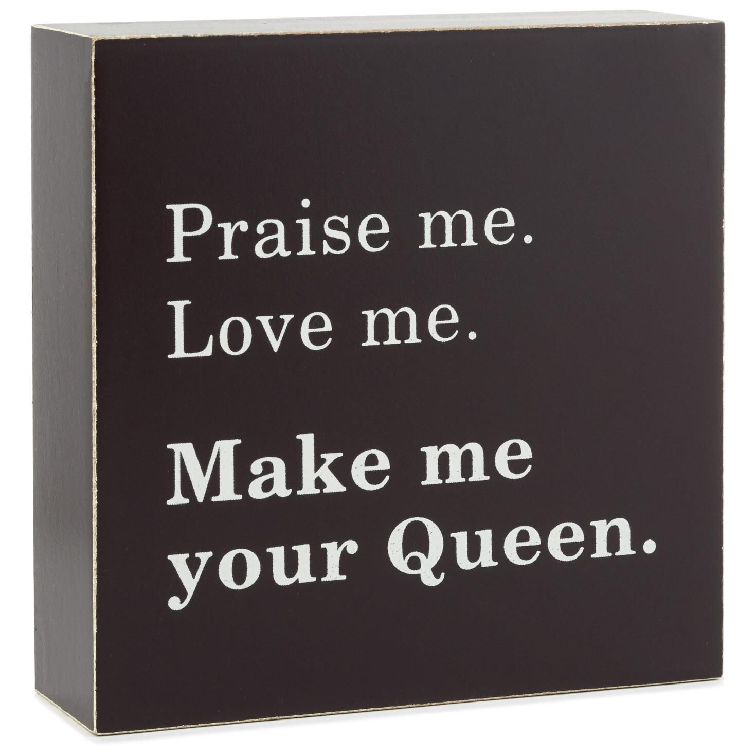 Make A Quote Make Me Your Queen Wood Quote Sign 4X4  Plaques & Signs  Hallmark