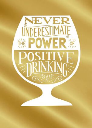 Power of Positive Drinking Just Because Card