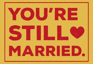 You're Still Married Anniversary Card