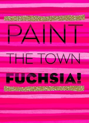 Paint the Town Fuchsia Just Because Card
