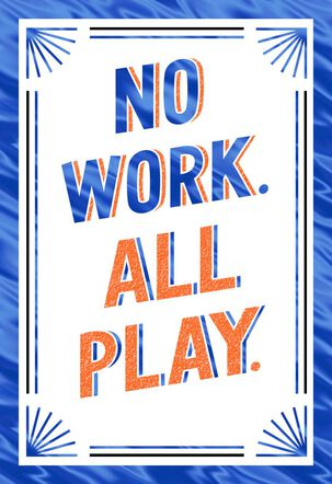 No Work, All Play Retirement Card