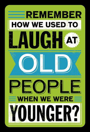 No More Laughing at Old People Funny Birthday Card