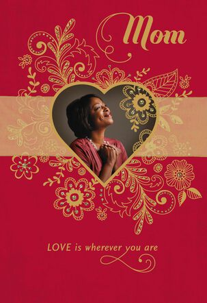 Love is Wherever You Are Valentine's Day Card for Mother